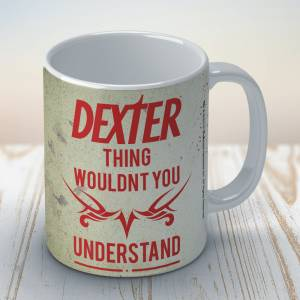 Dexter: Wouldnt You Understand Coffee Mug